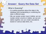 answer query the data set