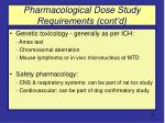 pharmacological dose study requirements cont d
