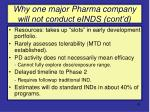 why one major pharma company will not conduct einds cont d