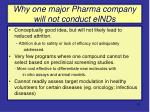 why one major pharma company will not conduct einds