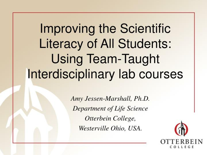 Improving the scientific literacy of all students using team taught interdisciplinary lab courses