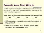 evaluate your time with us