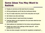some ideas you may want to rethink