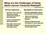 what are the challenges of using adult learner centered methods