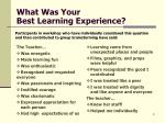 what was your best learning experience