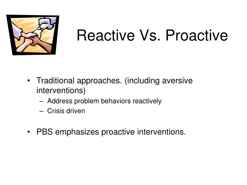 Reactive Vs. Proactive
