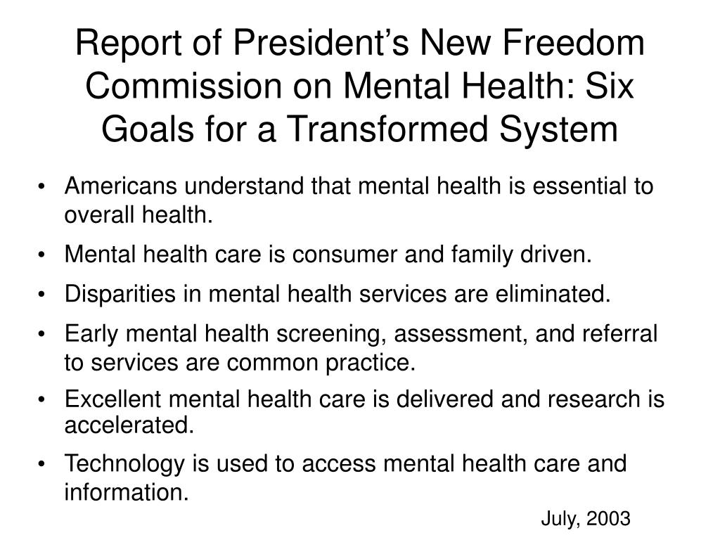 Report of President's New Freedom Commission on Mental Health: Six Goals for a Transformed System