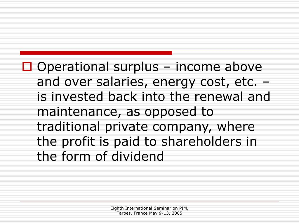 Operational surplus – income above and over salaries, energy cost, etc. – is invested back into the renewal and maintenance, as opposed to traditional private company, where the profit is paid to shareholders in the form of dividend