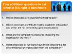 four additional questions to ask whether it is right to benchmark