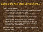 goals of the new work environment cont