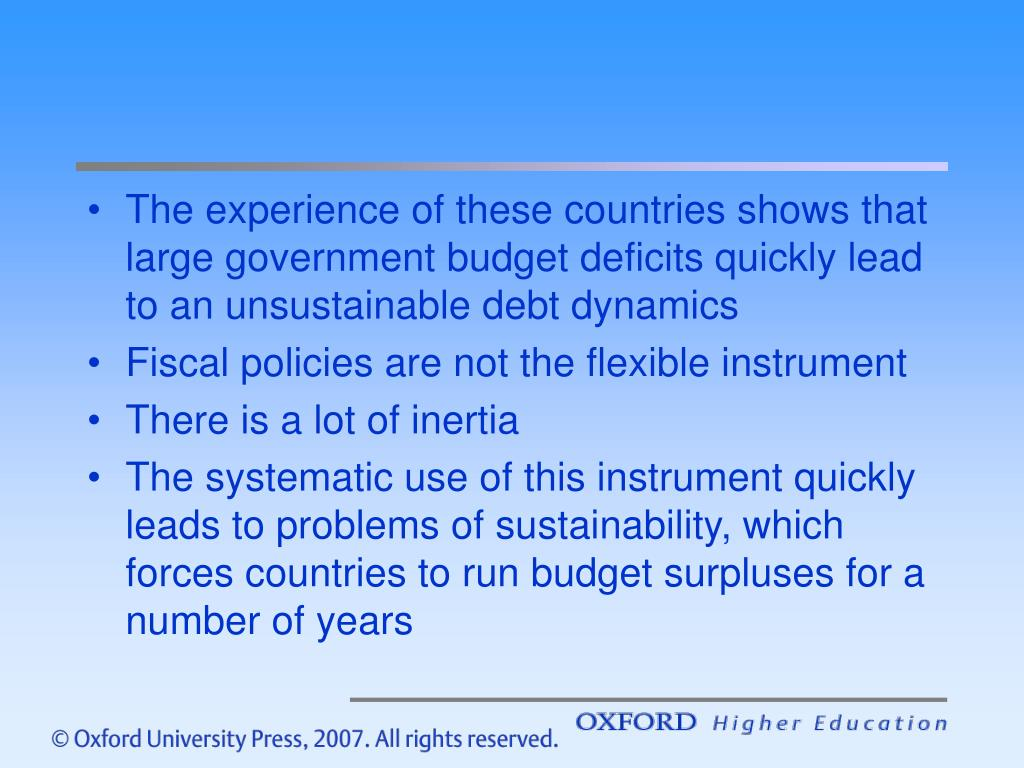 The experience of these countries shows that large government budget deficits quickly lead to an unsustainable debt dynamics