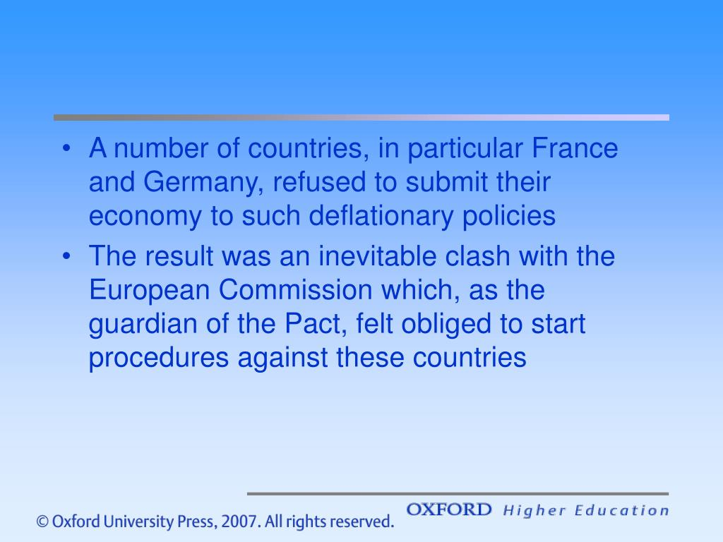 A number of countries, in particular France and Germany, refused to submit their economy to such deflationary policies