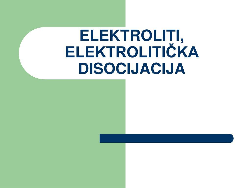 elektroliti elektroliti ka disocijacija l.
