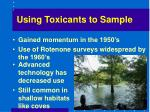 using toxicants to sample