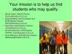 your mission is to help us find students who may qualify