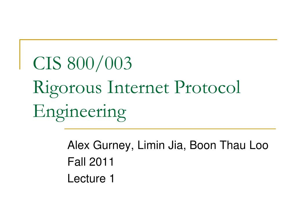 cis 800 003 rigorous internet protocol engineering l.