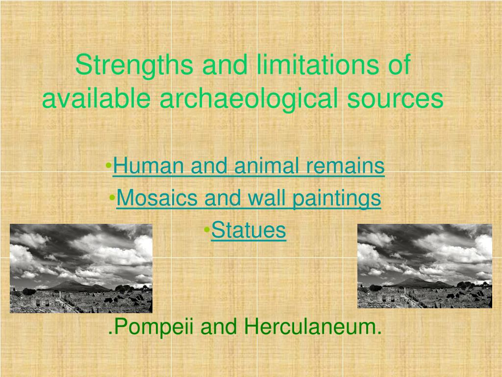 strengths and limitations of available archaeological sources l.