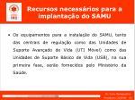 recursos necess rios para a implanta o do samu16