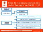 tipos de respostas poss veis pelo m dico regulador do samu 192