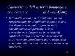 cateterismo dell arteria polmonare con catetere di swan ganz