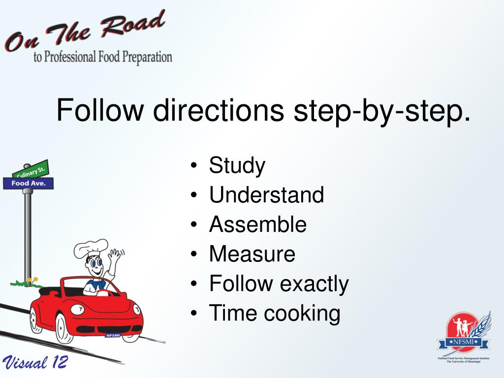 Follow directions step-by-step.