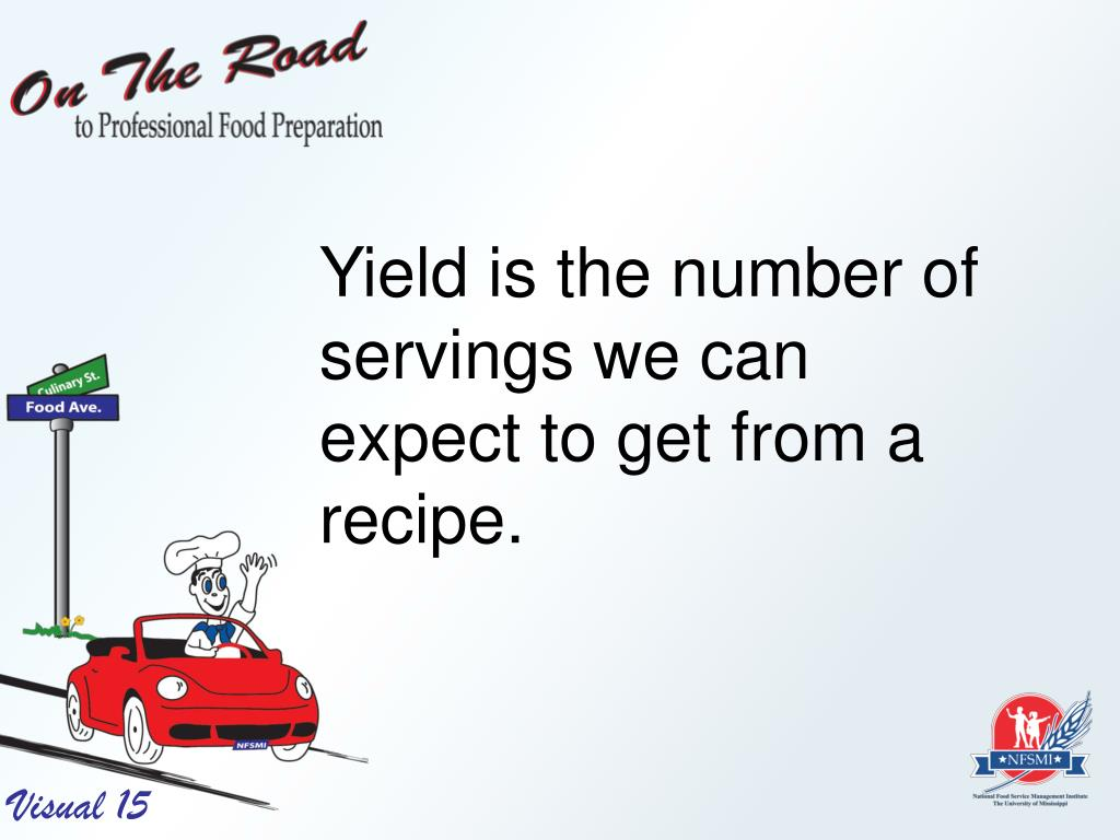 Yield is the number of servings we can expect to get from a recipe.
