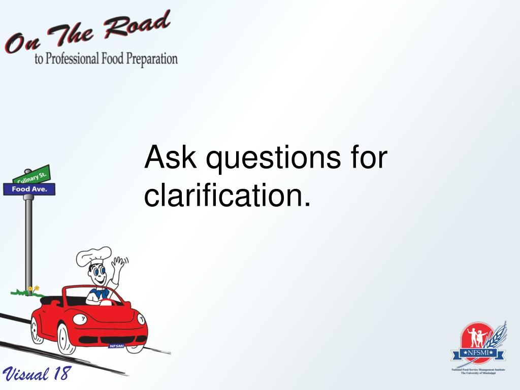 Ask questions for clarification.