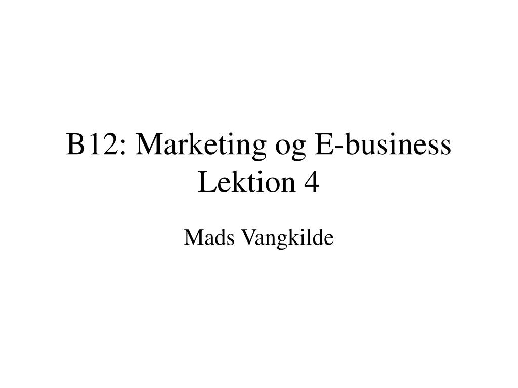 b12 marketing og e business lektion 4 l.