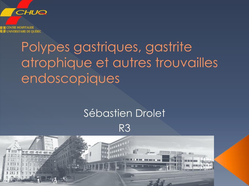 polypes gastriques gastrite atrophique et autres trouvailles endoscopiques l.