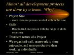 almost all development projects are done by a team why