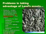 problems in taking advantage of land s assets