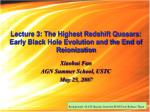 lecture 3 the highest redshift quasars early black hole evolution and the end of reionization