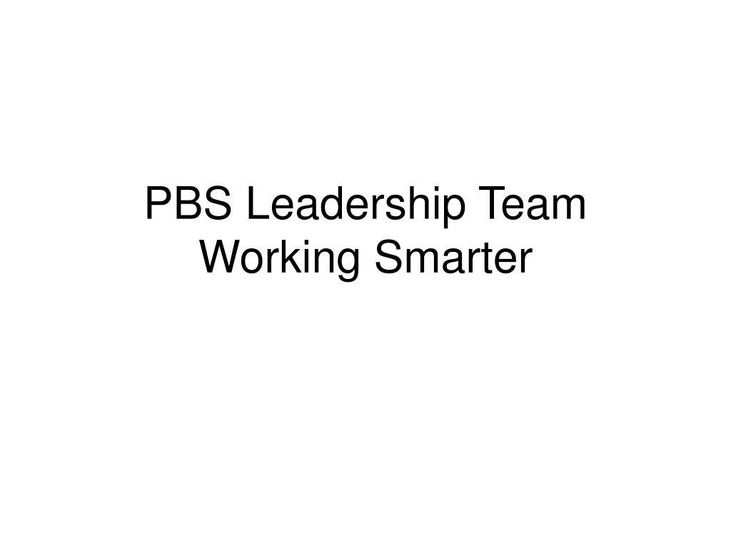 pbs leadership team working smarter l.