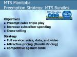 mts manitoba preemption strategy mts bundles