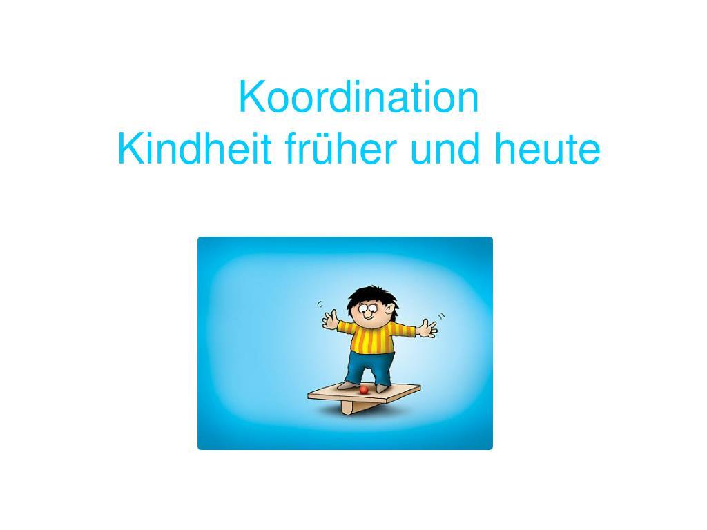 koordination kindheit fr her und heute l.