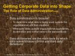 getting corporate data into shape the role of data administration cont