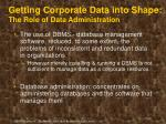 getting corporate data into shape the role of data administration