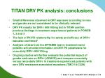 titan drv pk analysis conclusions