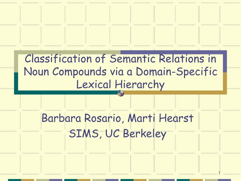 classification of semantic relations in noun compounds via a domain specific lexical hierarchy l.
