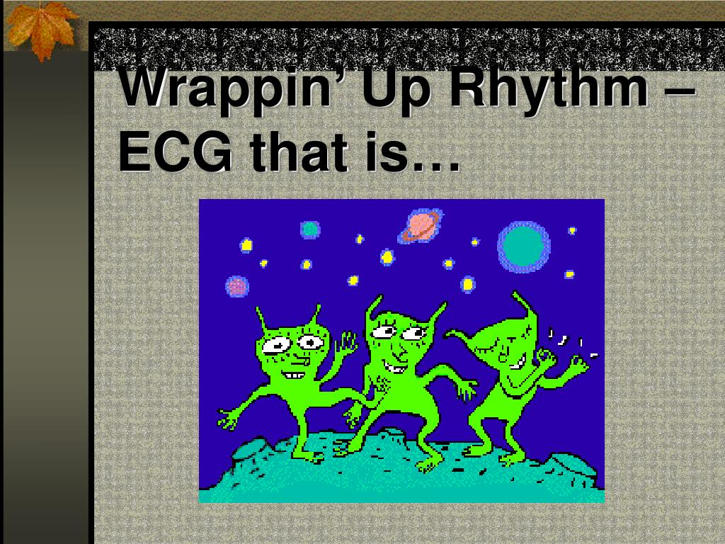 wrappin up rhythm ecg that is l.