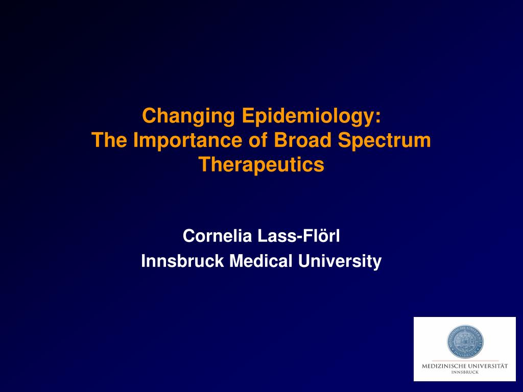 changing epidemiology the importance of broad spectrum therapeutics l.