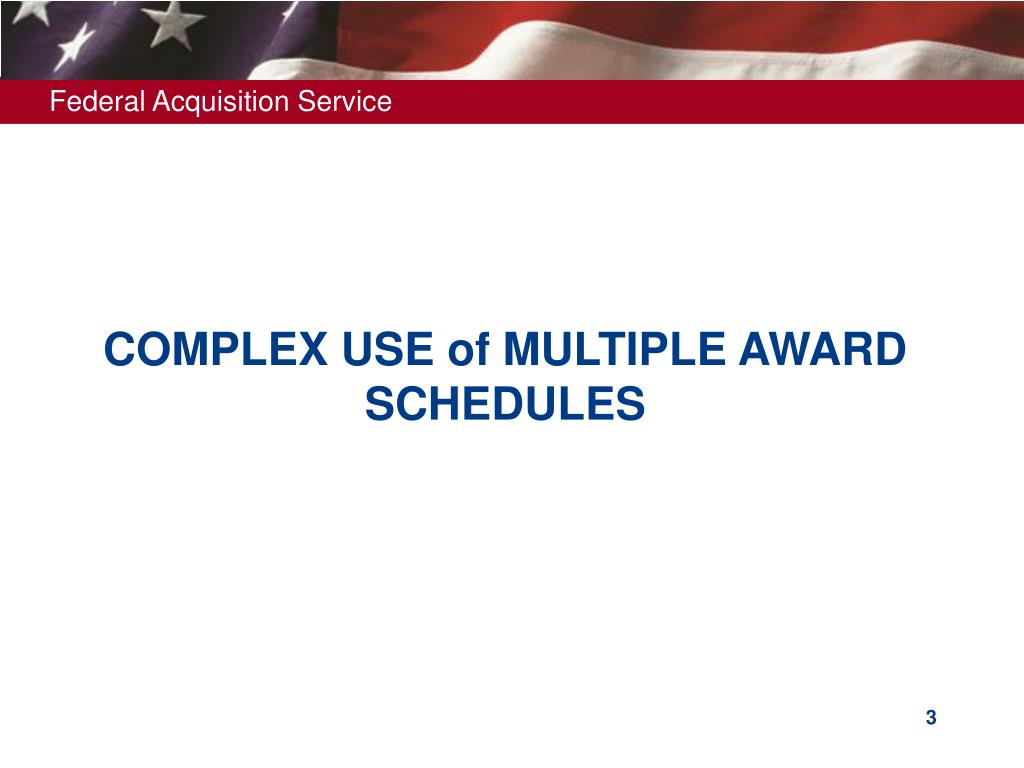 COMPLEX USE of MULTIPLE AWARD SCHEDULES