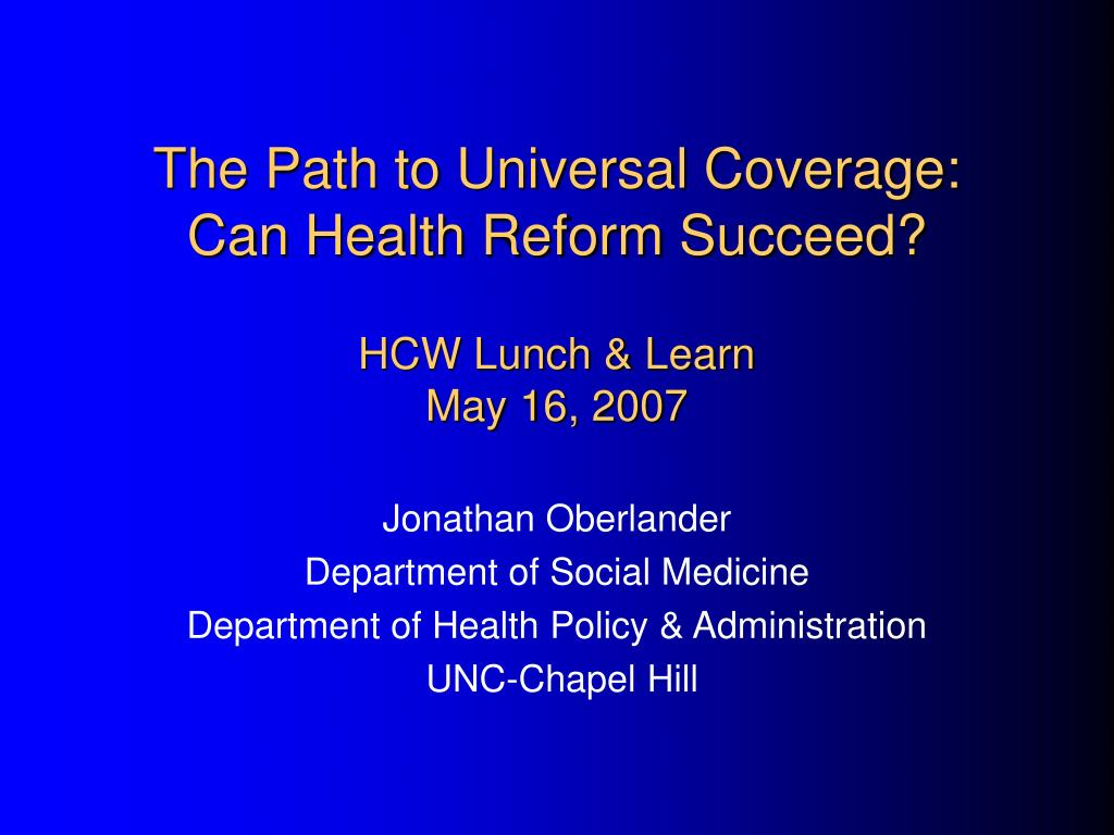 the path to universal coverage can health reform succeed hcw lunch learn may 16 2007 l.