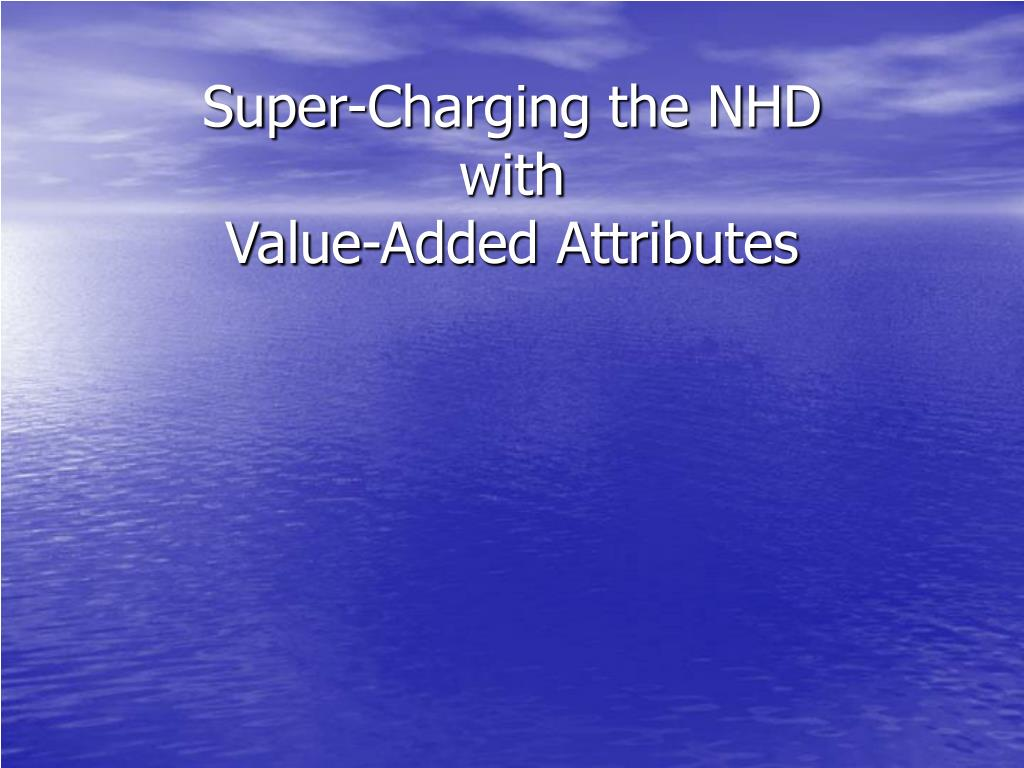 super charging the nhd with value added attributes l.