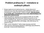 problem praktyczny 2 metadane w osobnych plikach