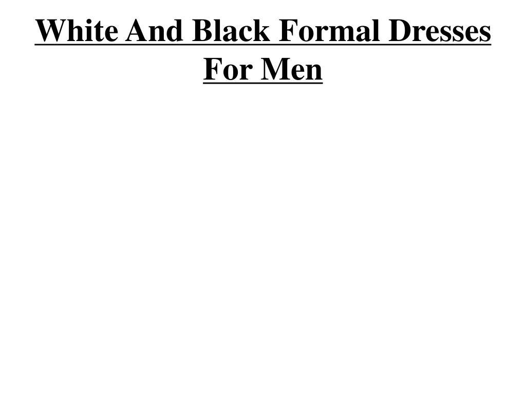 white and black formal dresses for men l.