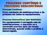 processo cont nuo e processo descont nuo