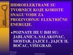 hidroelektrane su tvornice koje koriste snagu vode za proizvodnju elektri ne energije
