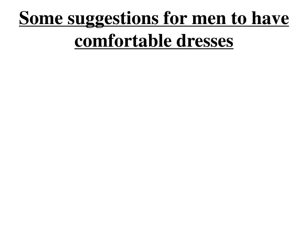 some suggestions for men to have comfortable dresses l.