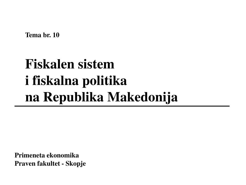 tema br 10 fiskalen sistem i fiskalna politika na republika makedonija l.
